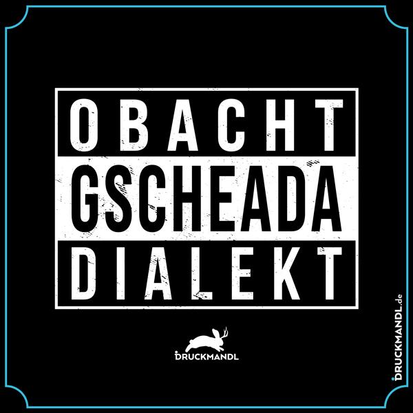 Obacht gscheada Dialekt - bayerisches Dialektshirt