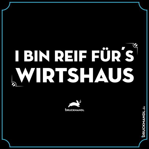 I bin reif für´s Wirtshaus - bayerisches Shirt
